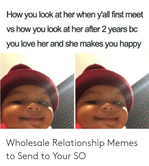 relationship: Wholesale Relationship Memes to Send to Your SO
