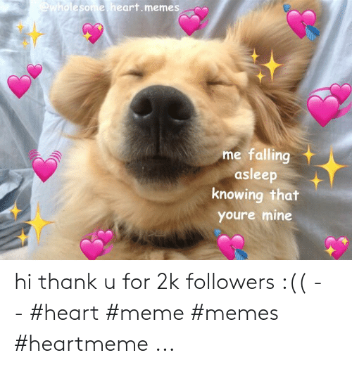 Wholesome Heart: @wholesome. heart.memes  me falling  asleep  knowing that  youre mine hi thank u for 2k followers :(( - - #heart #meme #memes #heartmeme ...