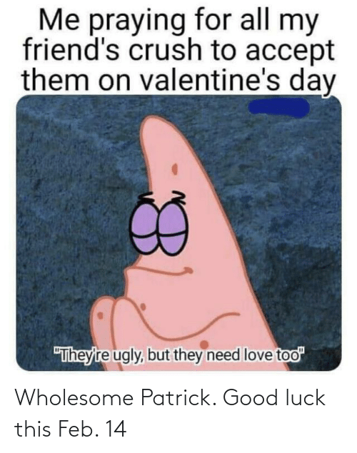 Luck: Wholesome Patrick. Good luck this Feb. 14