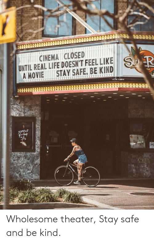 Wholesome: Wholesome theater, Stay safe and be kind.