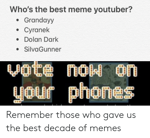 Cyranek: Who's the best meme youtuber?  Grandayy  Cyranek  Dolan Dark  SilvaGunner  Vote now on  your phones Remember those who gave us the best decade of memes