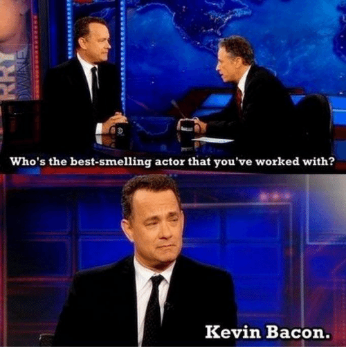 Kevin Bacon: Who's the best-smelling actor that you've worked with?  Kevin Bacon