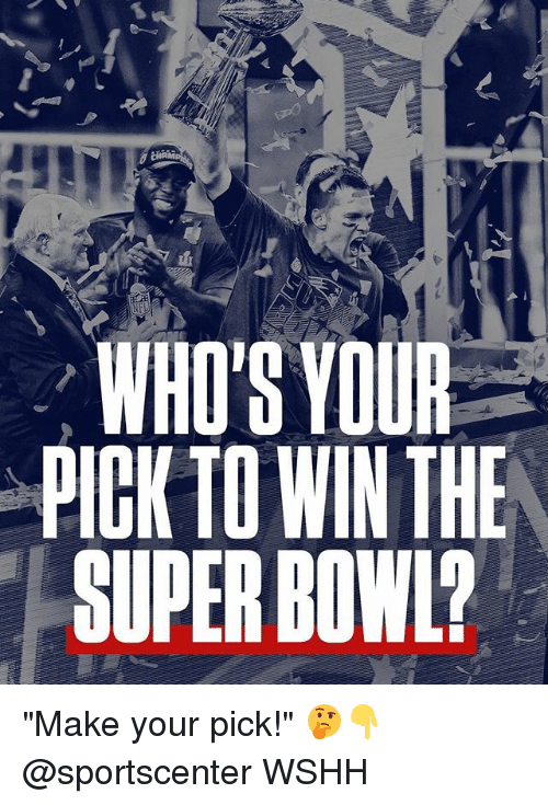 """Memes, SportsCenter, and Super Bowl: WHO'S YOUR  PIGK TO WINTHE  SUPER BOWL? """"Make your pick!"""" 🤔👇 @sportscenter WSHH"""