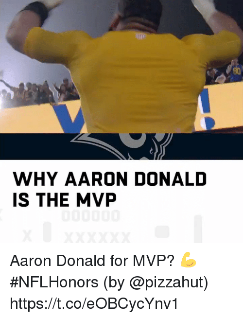 Pizzahut: WHY AARON DONAL  IS THE MVP Aaron Donald for MVP? 💪 #NFLHonors  (by @pizzahut) https://t.co/eOBCycYnv1