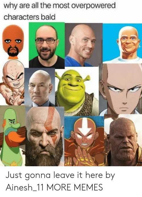 bald: why are all the most overpowered  characters bald Just gonna leave it here by Ainesh_11 MORE MEMES
