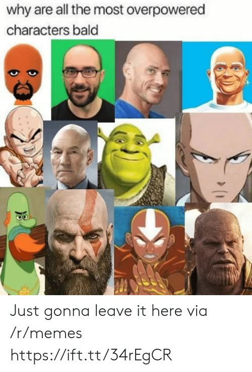 bald: why are all the most overpowered  characters bald Just gonna leave it here via /r/memes https://ift.tt/34rEgCR