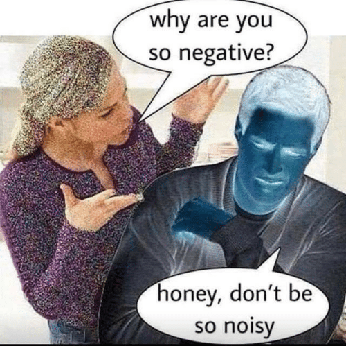 Honey, Why, and You: why are you  so negative?  honey, don't be  so noisy