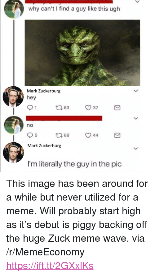 """Meme, Image, and Never: why can't find a guy like this ugh  Mark Zuckerburg  hey  no  5  68  44  Mark Zuckerburg  I'm literally the guy in the pic <p>This image has been around for a while but never utilized for a meme. Will probably start high as it's debut is piggy backing off the huge Zuck meme wave. via /r/MemeEconomy <a href=""""https://ift.tt/2GXxlKs"""">https://ift.tt/2GXxlKs</a></p>"""