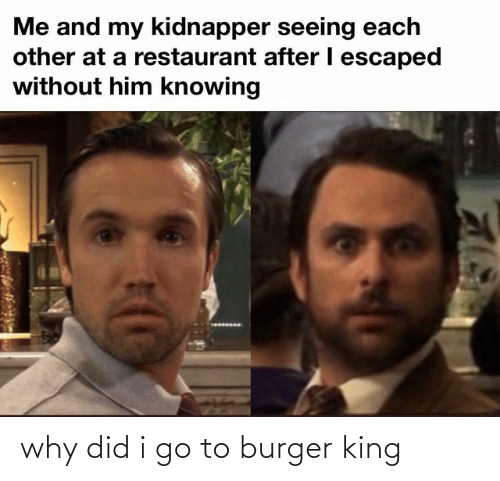 Burger King: why did i go to burger king