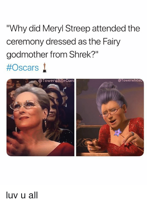 "Oscars, Shrek, and Meryl Streep: Why did Meryl Streep attended the  ceremony dressed as the Fairy  godmother from Shrek?""  #Oscars !  @TowerwhiteDan  @Towerwhite luv u all"