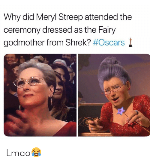Lmao, Oscars, and Shrek: Why did Meryl Streep attended the  ceremony dressed as the Fairy  godmother from Shrek? Lmao😂
