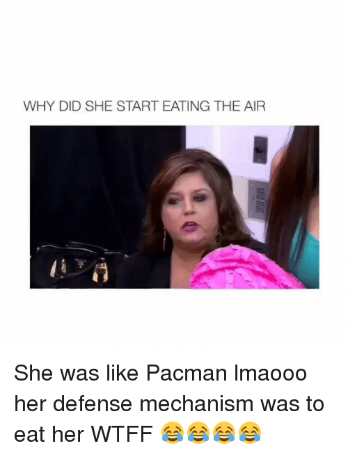 Pacman: WHY DID SHE START EATING THE AIR She was like Pacman lmaooo her defense mechanism was to eat her WTFF 😂😂😂😂