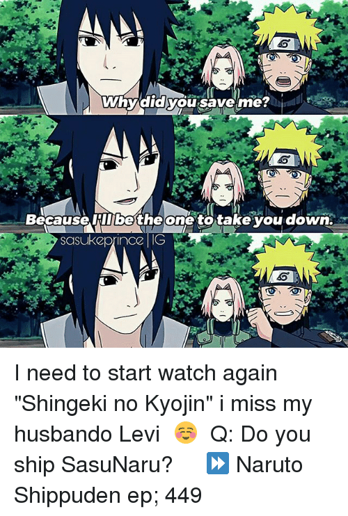 "Memes, Naruto, and Prince: Why did you save me?  Because IIbethe one to take you down.  Sasuke prince IG I need to start watch again ""Shingeki no Kyojin"" i miss my husbando Levi ♡☺ ⠀ Q: Do you ship SasuNaru? ♡ ⠀ ⏩ Naruto Shippuden ep; 449"