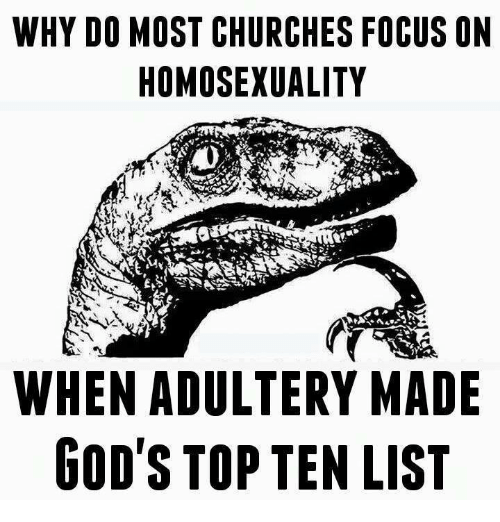 why do most churches focus on homosexuality when adultery made 13131716 why do most churches focus on homosexuality when adultery made