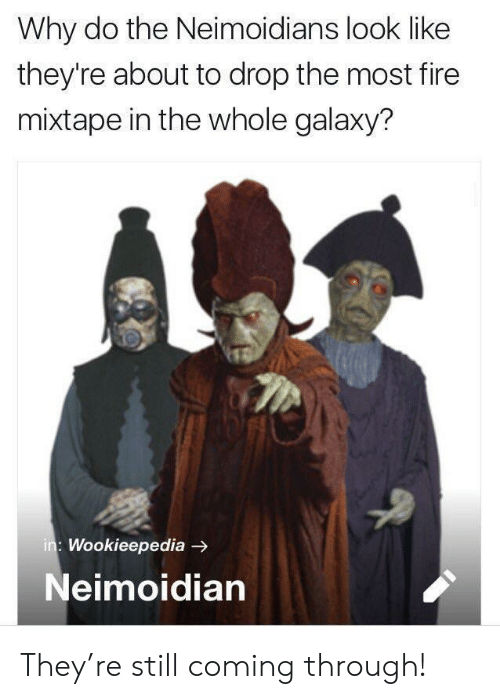 coming-through: Why do the Neimoidians look like  they're about to drop the most fire  mixtape in the whole galaxy?  : Wookieepedia -  Neimoidian They're still coming through!