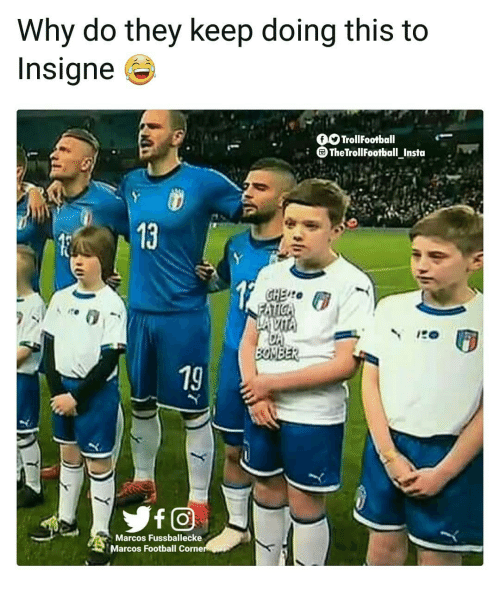 Football, Memes, and 🤖: Why do they keep doing this to  Insigne  TrollFootball  The TrllFootball Insta  13  19  f@  Marcos Fussballecke  Marcos Football Corne