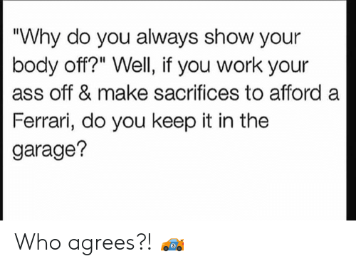 """Ferrari: """"Why do you always show your  body off?"""" Well, if you work your  ass off & make sacrifices to afford a  Ferrari, do you keep it in the  garage? Who agrees?! 🏎"""