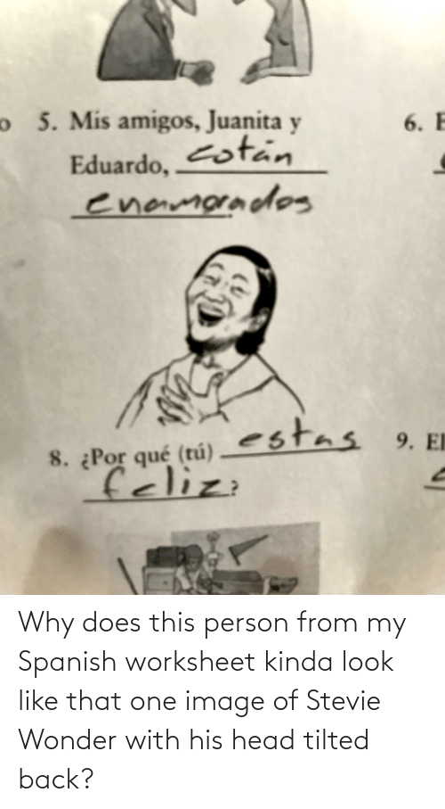 Worksheet: Why does this person from my Spanish worksheet kinda look like that one image of Stevie Wonder with his head tilted back?