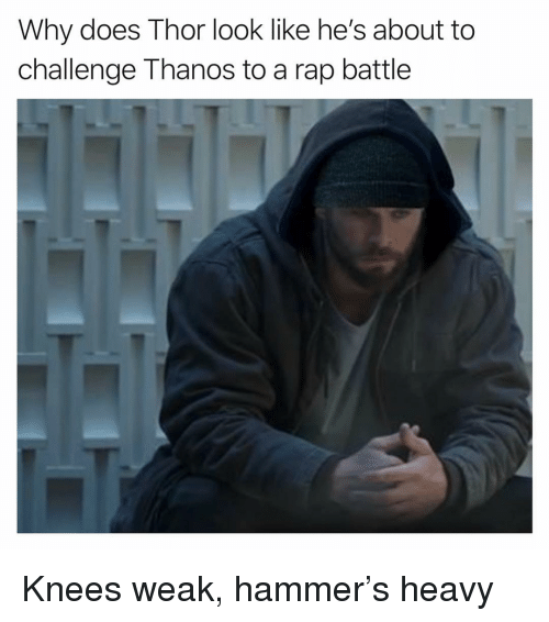 Rap battle: Why does Thor look like he's about to  challenge Thanos to a rap battle Knees weak, hammer's heavy