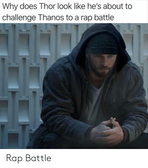 A Rap: Why does Thor look like he's about to  challenge Thanos to a rap battle Rap Battle
