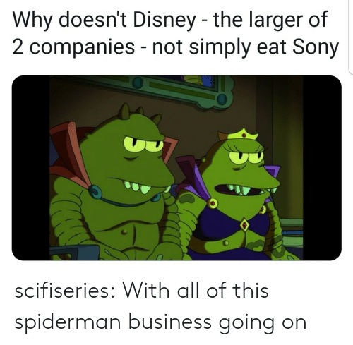 companies: Why doesn't Disney -the larger of  2 companies not simply eat Sony  - scifiseries:  With all of this spiderman business going on