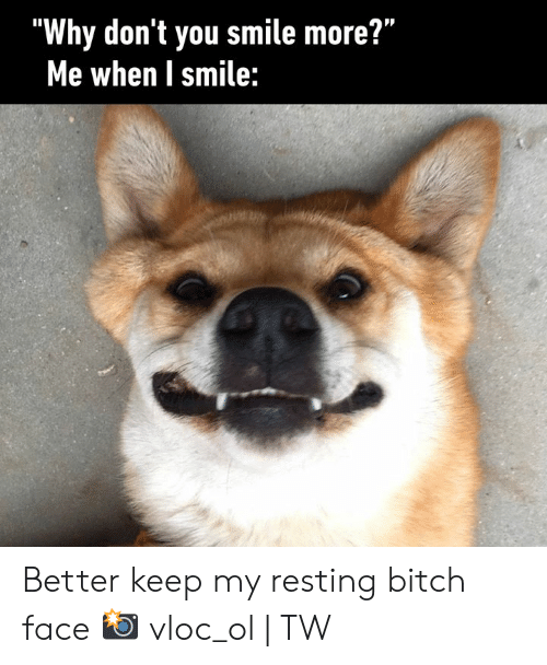 """Resting: """"Why don't you smile more?""""  Me when I smile: Better keep my resting bitch face  📸 vloc_ol 