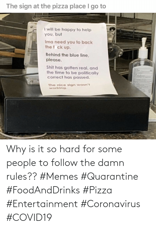 pizza: Why is it so hard for some people to follow the damn rules?? #Memes #Quarantine #FoodAndDrinks #Pizza #Entertainment #Coronavirus #COVID19