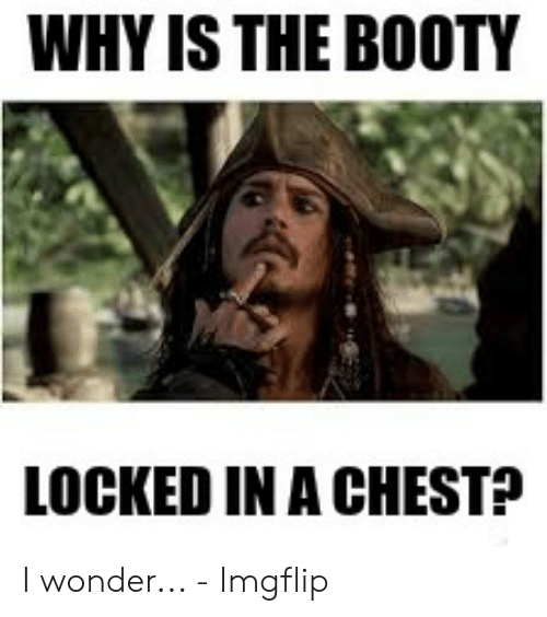 25 Best Memes About Pirate Booty Meme Pirate Booty Memes