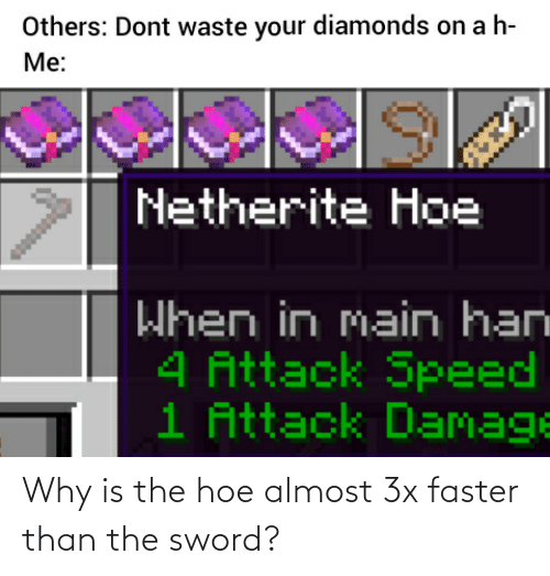 faster: Why is the hoe almost 3x faster than the sword?