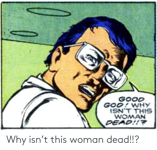 Isn: Why isn't this woman dead!!?