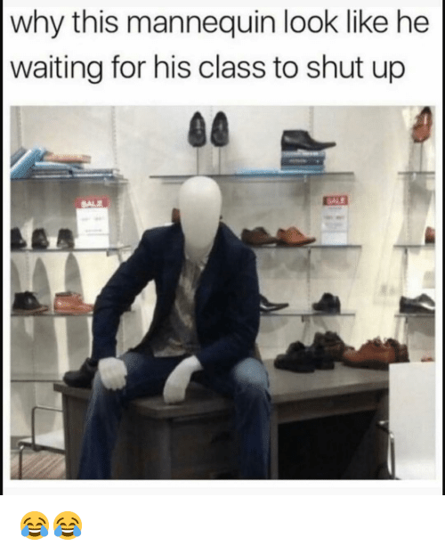 Funny, Shut Up, and Mannequin: why this mannequin look like he  waiting for his class to shut up  SALE 😂😂
