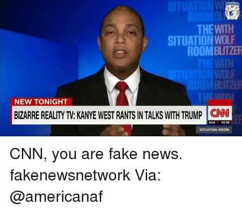 cnn.com, Fake, and Kanye: WI  Bl  THE WITH  ROOMBLITZER  SITUATION WOL  WITH  WOLF  BLITZER  THE WITH  NEW TONIGHT  BIZARRE REALITY TV: KANYE WEST RANTS IN TALKS WITH TRUMP CNN  NAS 92.99  SITUATION ROOM CNN, you are fake news. fakenewsnetwork Via: @americanaf