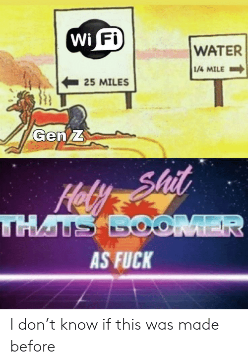 As Fuck: Wi Fi  WATER  1/4 MILE  25 MILES  Gen Z  Hely Shit  THATS BOOMER  AS FUCK I don't know if this was made before