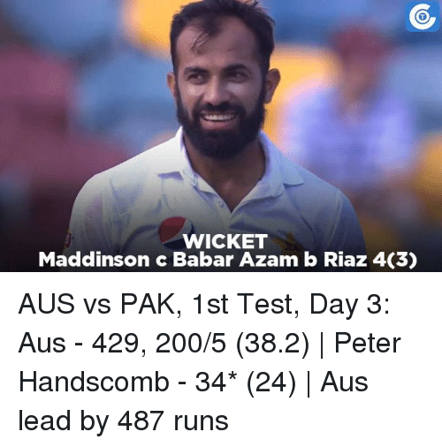 Memes, 🤖, and Babar: WICKET  Maddinson c Babar Azam b Riaz 4C3) AUS vs PAK, 1st Test, Day 3: Aus - 429, 200/5 (38.2) | Peter Handscomb - 34* (24) | Aus lead by 487 runs