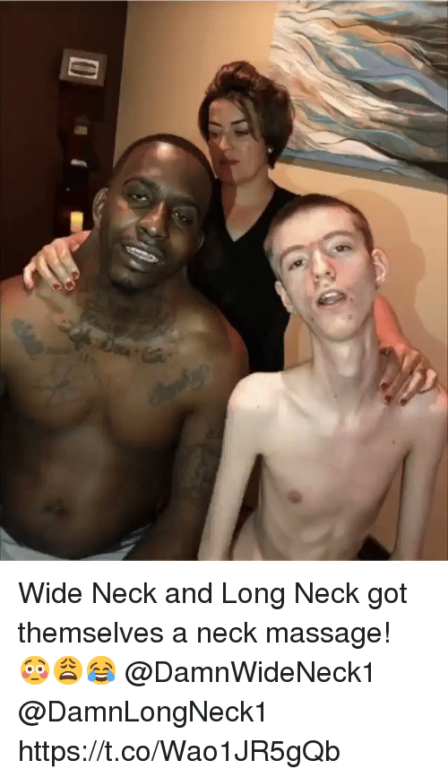 Massage, Got, and Long Neck: Wide Neck and Long Neck got themselves a neck massage! 😳😩😂 @DamnWideNeck1 @DamnLongNeck1 https://t.co/Wao1JR5gQb