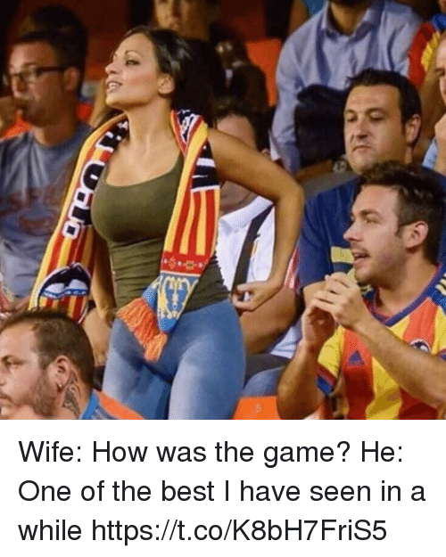 Memes, The Game, and Best: Wife: How was the game?  He: One of the best I have seen in a while https://t.co/K8bH7FriS5