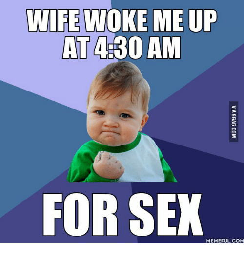 Sex Meme: WIFE WOKE ME UP  AT 430 AM  FOR  SEX  MEMEFUL.COM