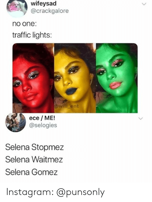 Instagram, Selena Gomez, and Traffic: wifeysad  @crackgalore  no one:  traffic lights:  will ent  ece ME!  @selogies  Selena Stopmez  Selena Waitmez  Selena Gomez Instagram: @punsonly