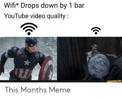 Youtube Video: Wifi* Drops down by 1 bar  YouTube video quality  ifunny.co This Months Meme
