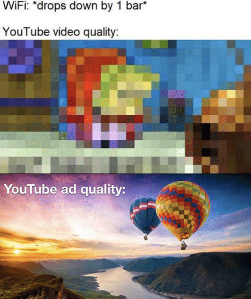 youtube.com, Video, and Wifi: WiFi: *drops down by 1 bar*  YouTube video quality:  YouTube ad quality: