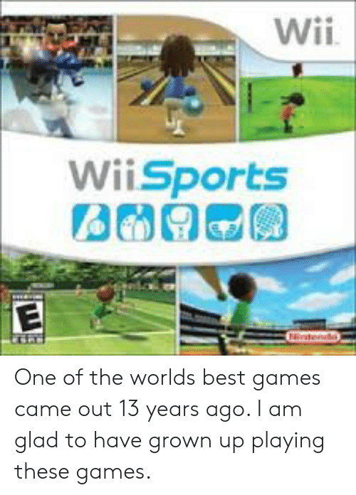 Best, Games, and Wii: Wii  WiiSports  E  tendi One of the worlds best games came out 13 years ago. I am glad to have grown up playing these games.