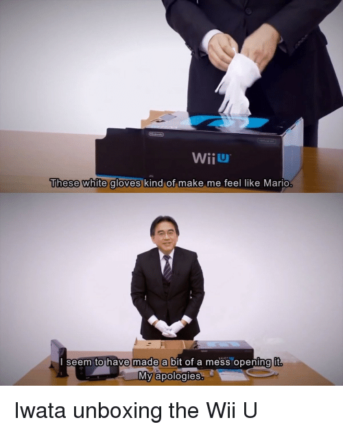 wiiu: WiiU  These white gloves  kind of make me feel like Mario  seem tohave made a bit of a mess opening it  宁  My apologies <p>Iwata unboxing the Wii U</p>