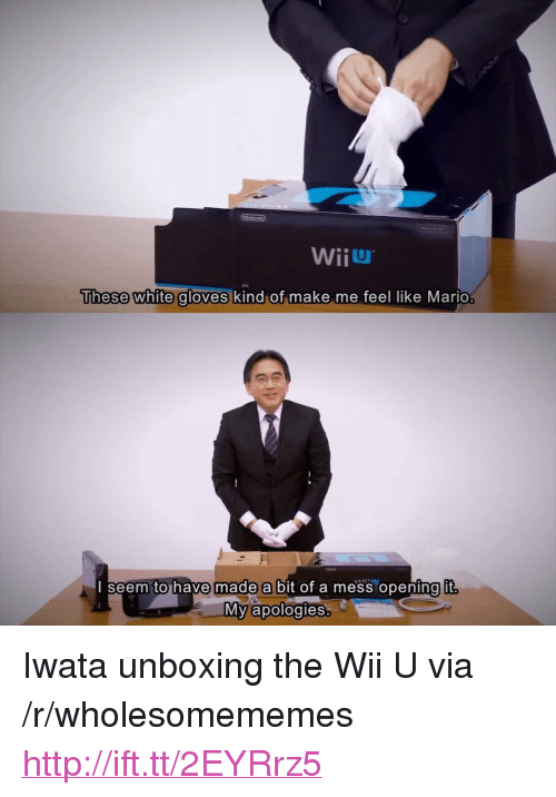 """wiiu: WiiU  These white gloves  kind of make me feel like Mario  seem tohave made a bit of a mess opening it  宁  My apologies <p>Iwata unboxing the Wii U via /r/wholesomememes <a href=""""http://ift.tt/2EYRrz5"""">http://ift.tt/2EYRrz5</a></p>"""