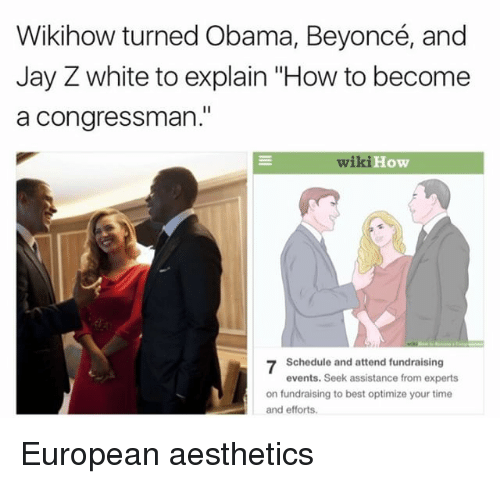 """optimal: Wikihow turned Obama, Beyoncé, and  Jay Z white to explain """"How to become  a Congressman.  How  7 Schedule and attend fundraising  events. Seek assistance from experts  on fundraising to best optimize your time  and efforts. European aesthetics"""