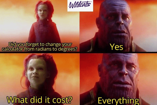 Calculator: Wildints  NESTE  Did you forget to change your  calculator from radians to degrees?  Yes  What did it cost?  Everything