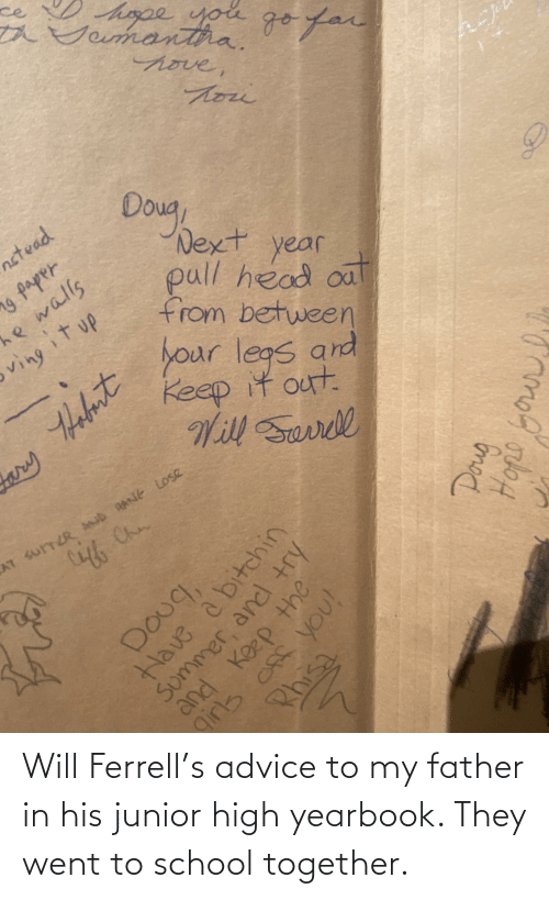 School: Will Ferrell's advice to my father in his junior high yearbook. They went to school together.