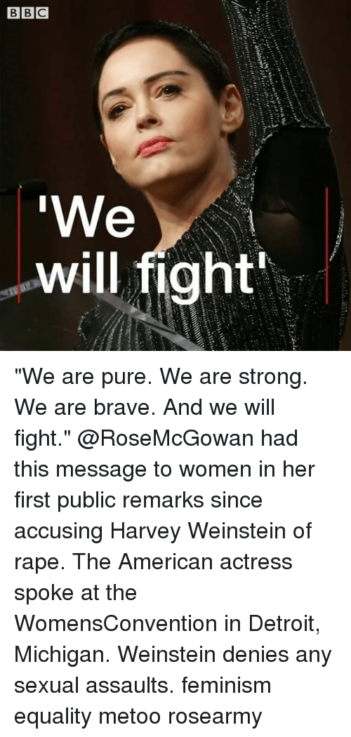 """Detroit, Feminism, and Memes: will fight """"We are pure. We are strong. We are brave. And we will fight."""" @RoseMcGowan had this message to women in her first public remarks since accusing Harvey Weinstein of rape. The American actress spoke at the WomensConvention in Detroit, Michigan. Weinstein denies any sexual assaults. feminism equality metoo rosearmy"""