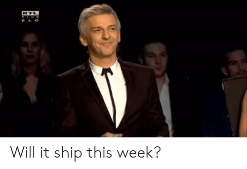 Will, Ship, and This: Will it ship this week?