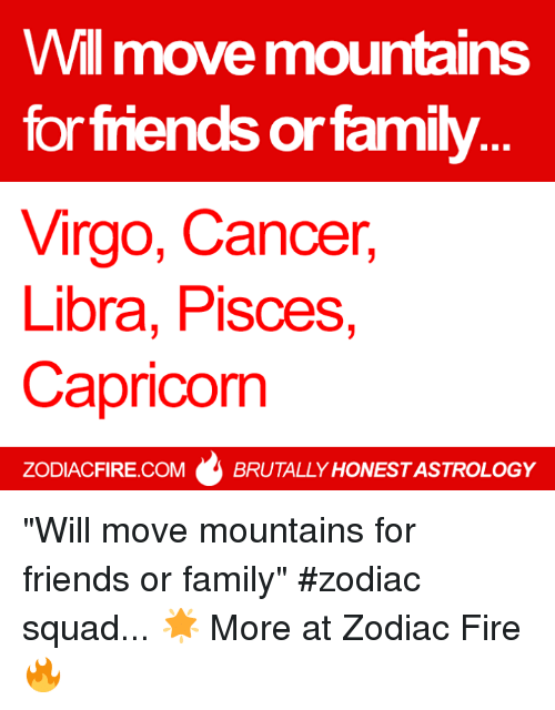 Will Move Mountains Forfriends or Family Virgo Cancer Libra Pisces