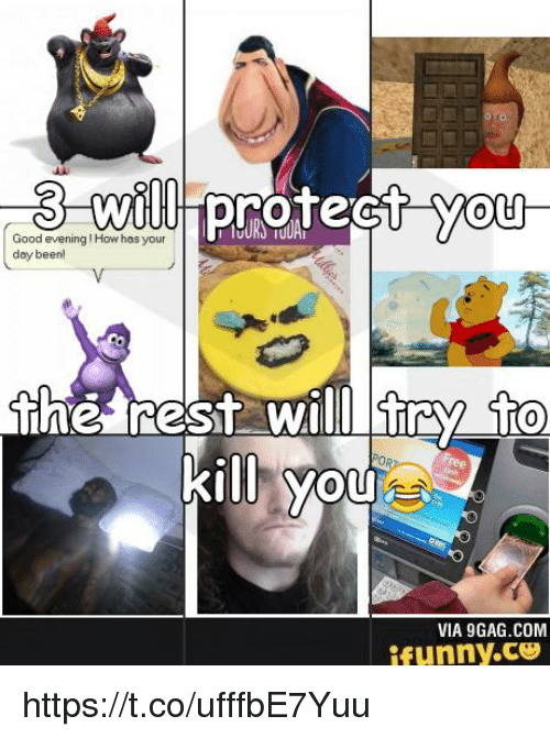 9gag, Good, and How: will protect you  3  Good evening How has your  dey beenl  the rest will tray fto  kill you  VIA 9GAG.COM  ifunny.ce https://t.co/ufffbE7Yuu